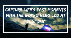 Life Moves Fast – Capture It With The GoPro Hero+LCD #GoProatBestBuy