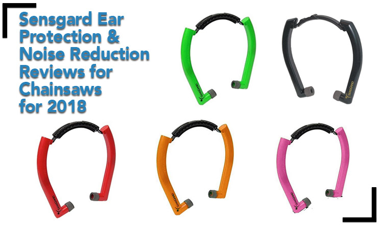 Sensgard Ear Protection & Noise Reduction Reviews for Chainsaws for 2018