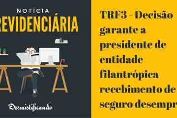 TRF3 - Decisão garante a presidente de entidade filantrópica recebimento de seguro desemprego