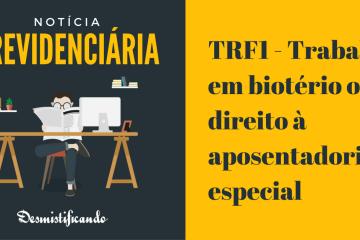 TRF1 - Trabalho em biotério o dá direito à aposentadoria especial