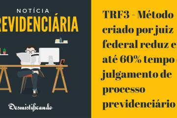 TRF3 - Método criado por juiz federal reduz em até 60% tempo de julgamento de processo previdenciário
