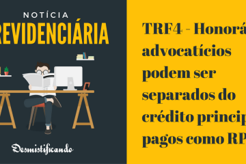 TRF4 - Honorários advocatícios podem ser separados do crédito principal e pagos como RPV