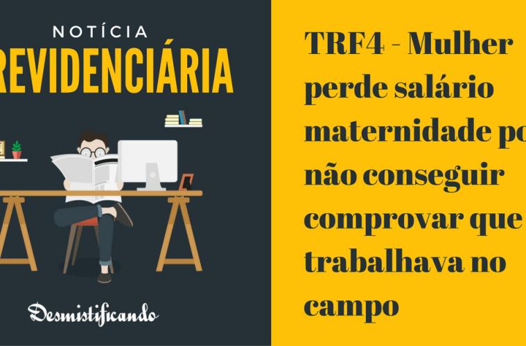 TRF4 – Mulher perde salário maternidade por não conseguir comprovar que trabalhava no campo