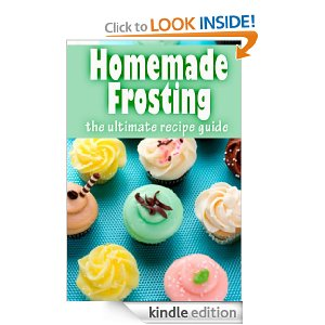 Free eBook 11/17 – Homemade Frosting :The Ultimate Recipe Guide – Over 30 Delicious & Best Selling Recipes