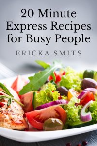 Free eBook Cookbook 12-15-13 ~20 Minute Express Recipes for Busy People