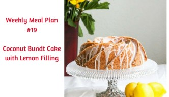 Weekly Meal Plan #19 is filled with wonderful dinner options and Coconut Bundt Cake with Lemon Filling for dessert. Perfect for Mother's Day, too!