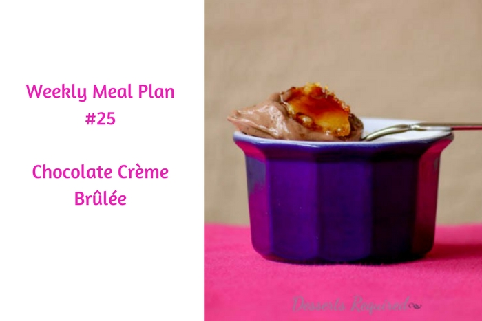 Weekly Meal Plan #26 is filled with delicious breakfast, lunch and dinner options. Don't forget to make Chocolate Crème Brûlée for dessert!