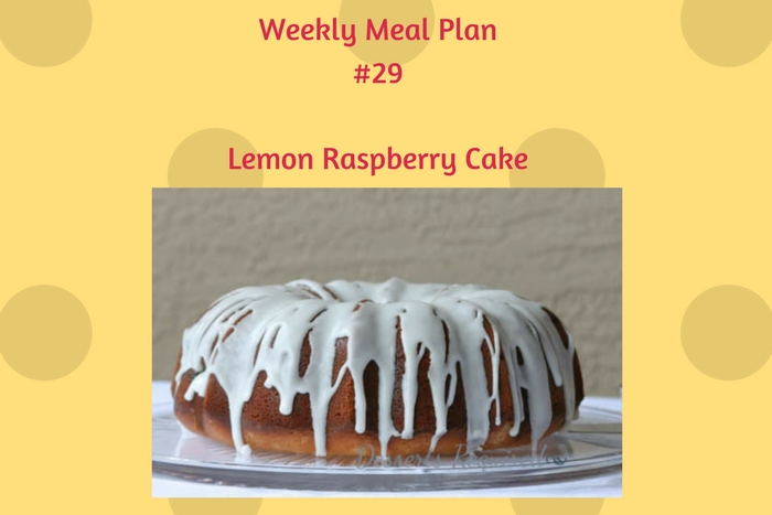 Weekly Meal Plan #29 is going to help you plan breakfast, lunch and dinner. Don't forget the Lemon Raspberry Cake for dessert!