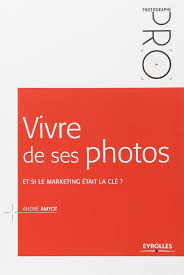 Vivre de ses photos: Et si le marketing était la clé ? de André Amyot