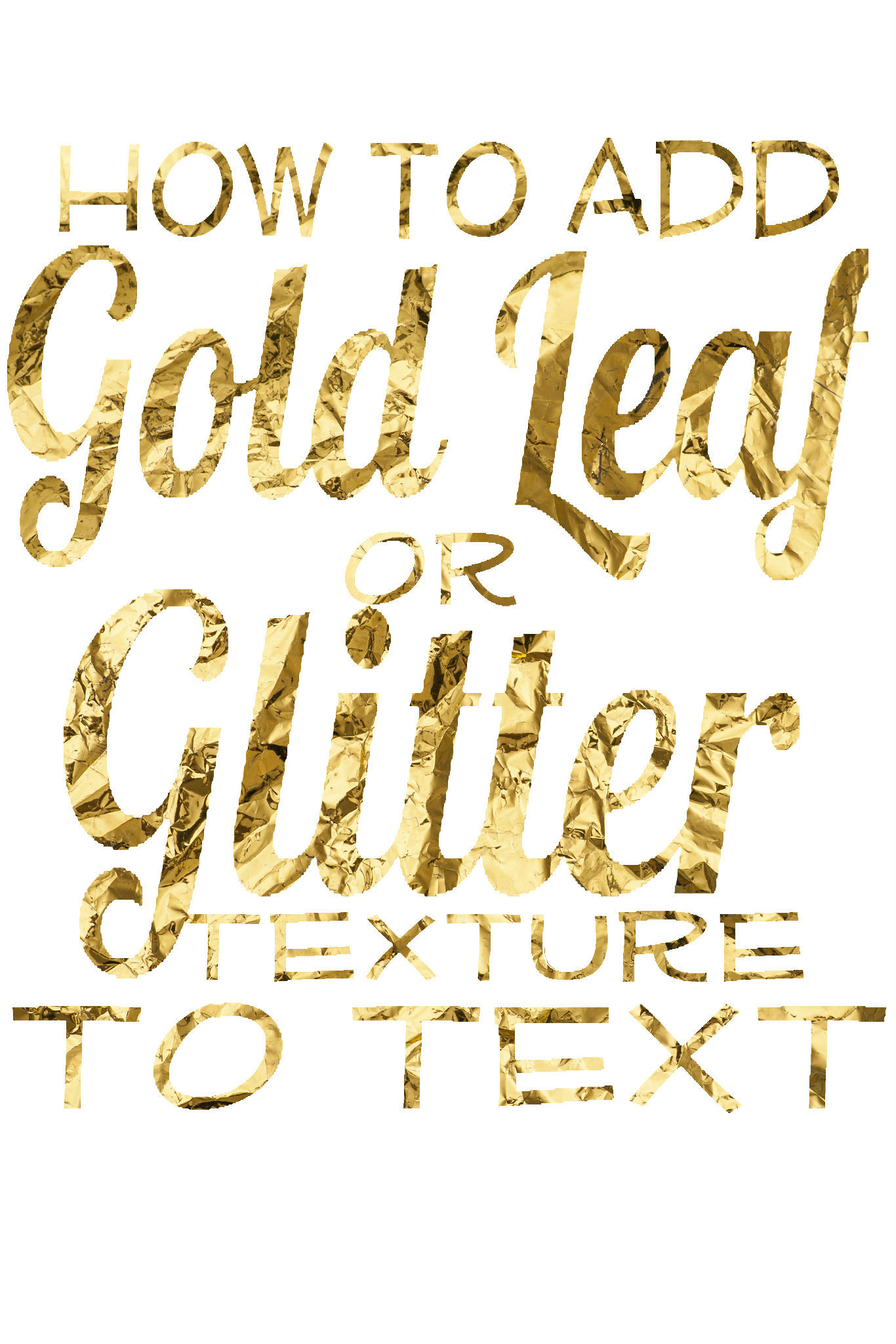 How to Add a Gold Leaf or Glitter Texture To Text