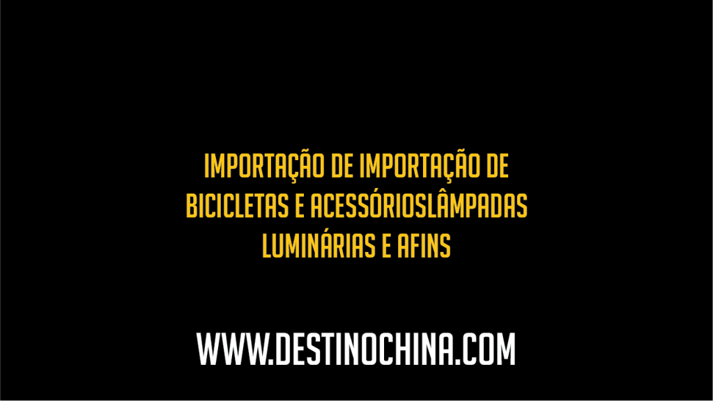 Importação de Lâmpadas Luminárias e afins Importação bicicletas e acessórios para lâmpadas e luminárias na China