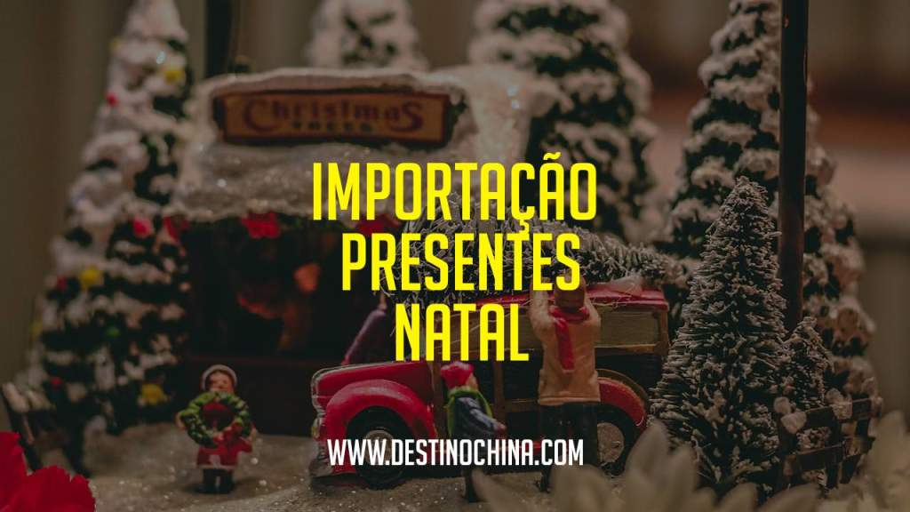 Dicas para importar presentes para o natal Importar presentes de natal da China