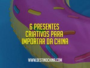6-Presentes-Criativos-para-Importar-da-China