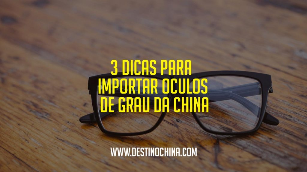 3 Dicas para Importar Óculos de Grau da China 3 Dicas sobre importação de óculos de sol da China