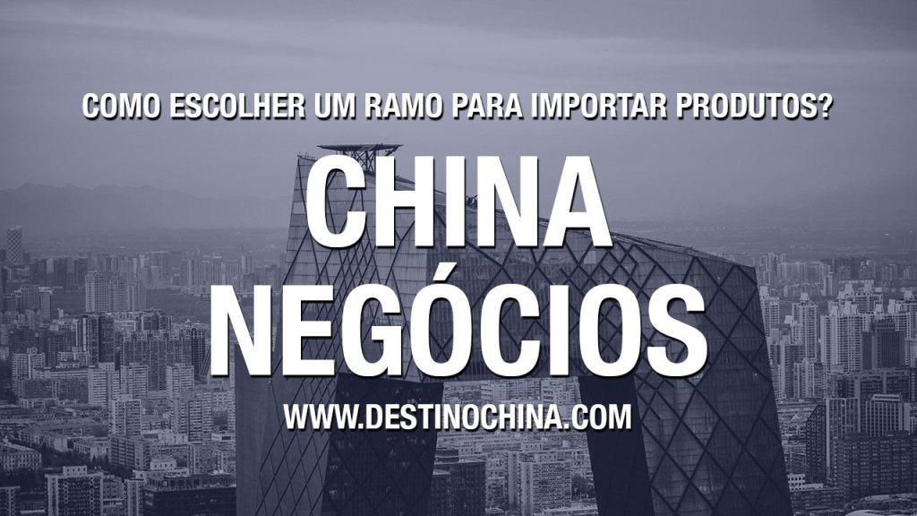 Como escolher um ramo para importar produtos? Dicas para escolher o ramo certo para sua importação na China