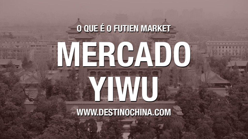 O que é Futian Market? Mercado de Yiwu