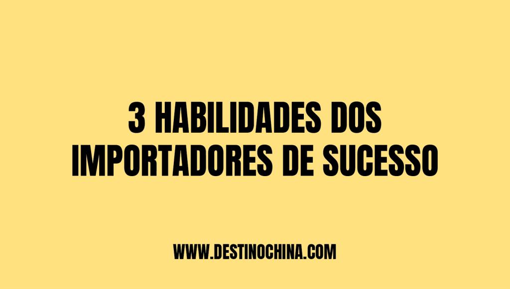 3 habilidades que você precisa 3 habilidades de importadores de sucesso na China