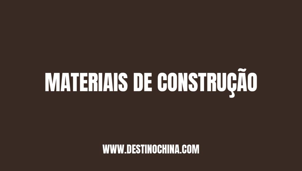 Importação de Materiais de construção Processo para importar materiais de construção da China