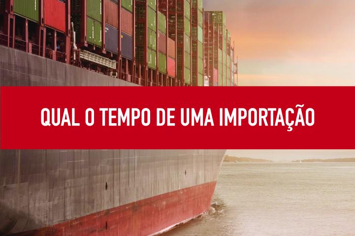 Qual o tempo de uma importação Tempo de uma importação