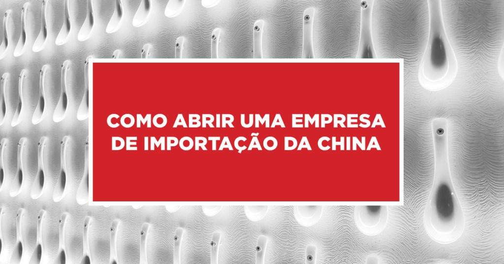 Como abrir uma empresa de importação da china Formas de obter uma empresa de importados da China