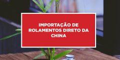 Importação de Rolamentos direto da China Realização de importação de rolamentos direto da China