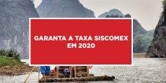 Garanta a taxa Siscomex em 2020 Garantia da taxa Siscomex em 2020
