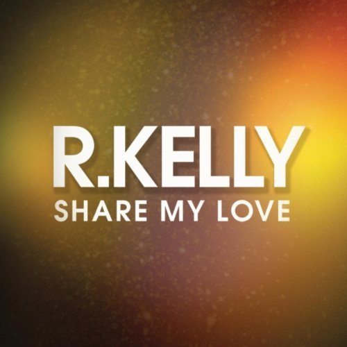 R Kelly Share My Love