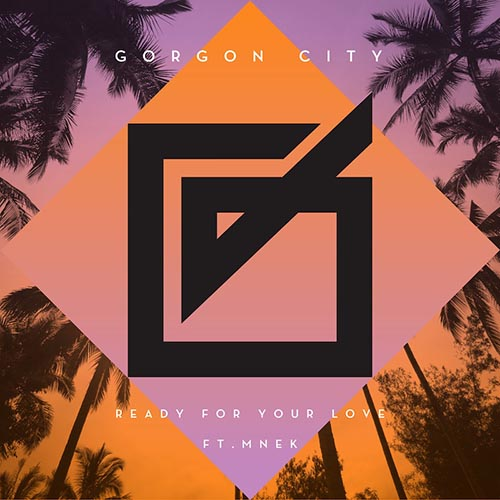 Gorgon City - Ready For Your Love feat. MNEK