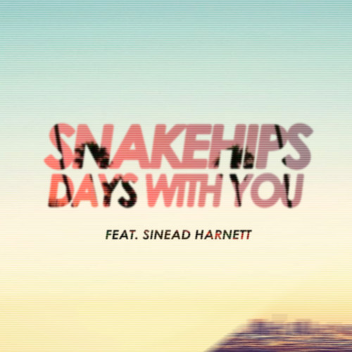 Snakehips - Days With You feat. Sinead Harnett