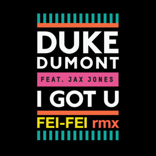 Duke Dumont - I Got U (Fei-Fei's Feided Remix)