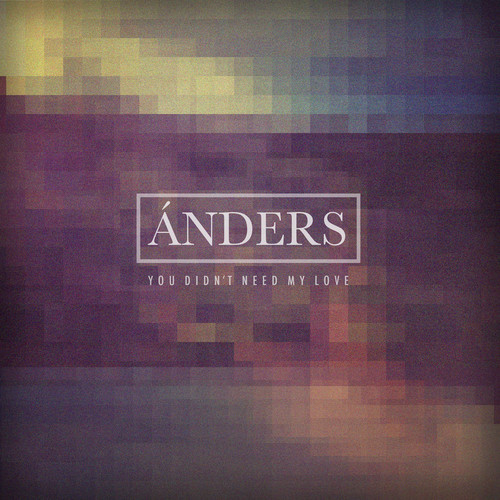 Ánders - You Didn't Need My Love