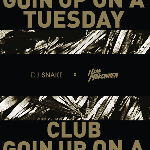 ILoveMakonnen - Club Goin' Up On A Tuesday (Dj Snake Remix)