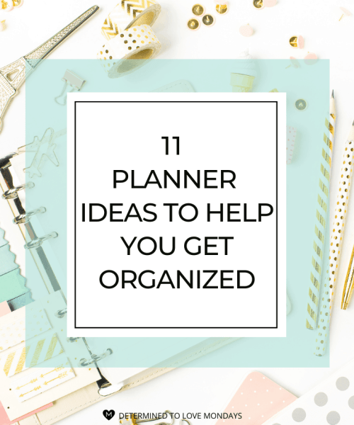 11 Planner Ideas to Help You Get Organized