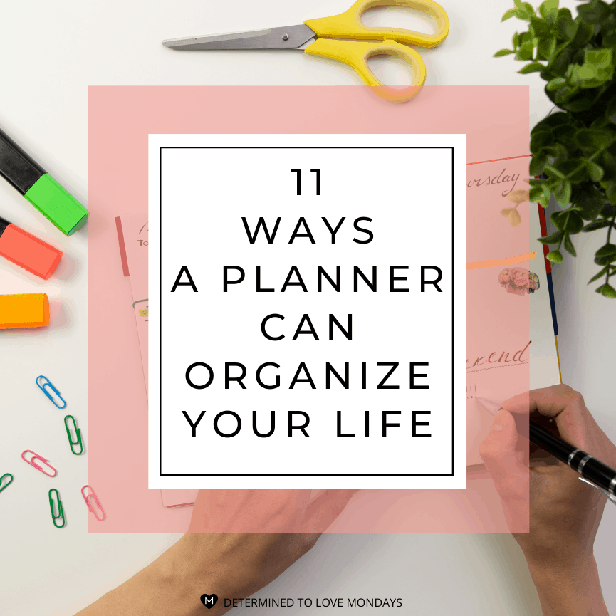 11 Ways a Planner Can Organize Your Life
