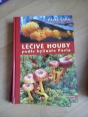 Léčivé houby podle bylináře Pavla-Pavel Váňa