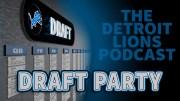 Detroit Lions Podcast Draft Party