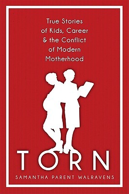 Win a copy of Torn: True Stories of Kids, Career & the Conflict of Modern Motherhood