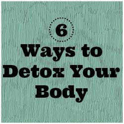 6 Easy Ways to Detox Your Body