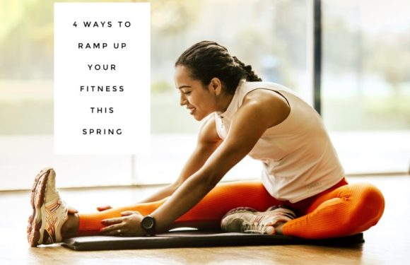 Four Ways To Ramp Up Your Fitness This Spring