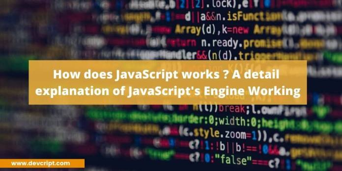 How does JavaScript works ? A detail explanation of JavaScript's Engine Working