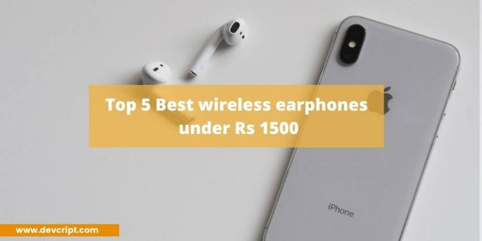 Top 5 Best wireless earphones under Rs 1500