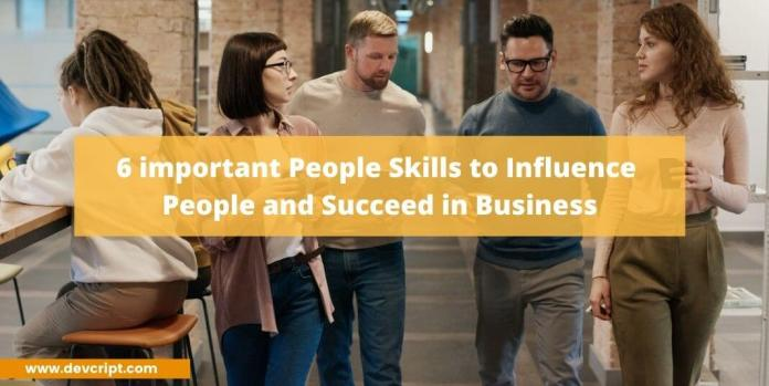 6 important People Skills to Influence People and Succeed in Business
