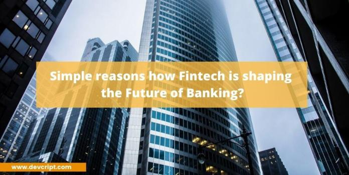 how Fintech is Shaping the Future of Banking