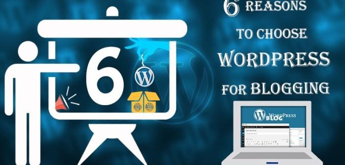6 Reasons To Choose WordPress For Blogging