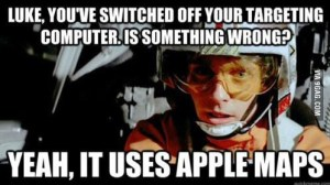 Luke Youve Switched Off Your Targeting Computer Is Something Wrong Yeah It Uses Apple Maps