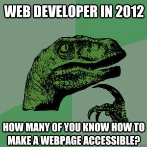 Web Developer In 2012 How Many Of You Know How To Make A Webpage Accessible