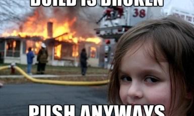 Build Is Broken Push Anyways Developer MemeBuild Is Broken Push Anyways Developer Meme