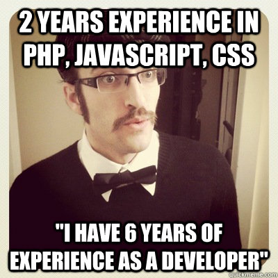 2 Years Experience In PHP JavaScript Css Means 6 Years of Experience As A Developer Meme