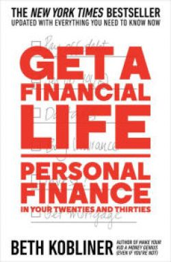 Get a Financial Life Personal Finance in Your Twenties and Thirties by Beth Kobliner