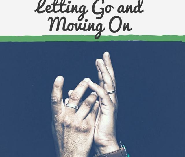 Quotes About Letting Go And Moving On Quotes To Improve Your Life Letting Go